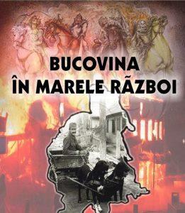 Bucovina în Marele Război, realizată de dr. Mihai-Aurelian Căruntu
